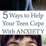 Teen Anxiety 5 Ways To Help Your Teen Cope