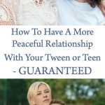 How to have a more peaceful relationship with your teen or tween