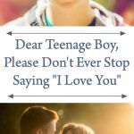 """Dear Teenage Boy, Please Don't Ever Stop Saying """"I Love You"""""""