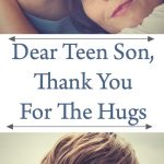Dear Teen Son, Thank You For The Hugs