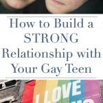 How to Build a Strong Relationship With Your Gay Teen