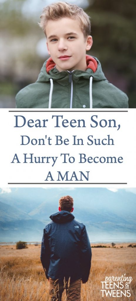 Dear Teen Son, Don't Be In Such A Hurry To Become A Man