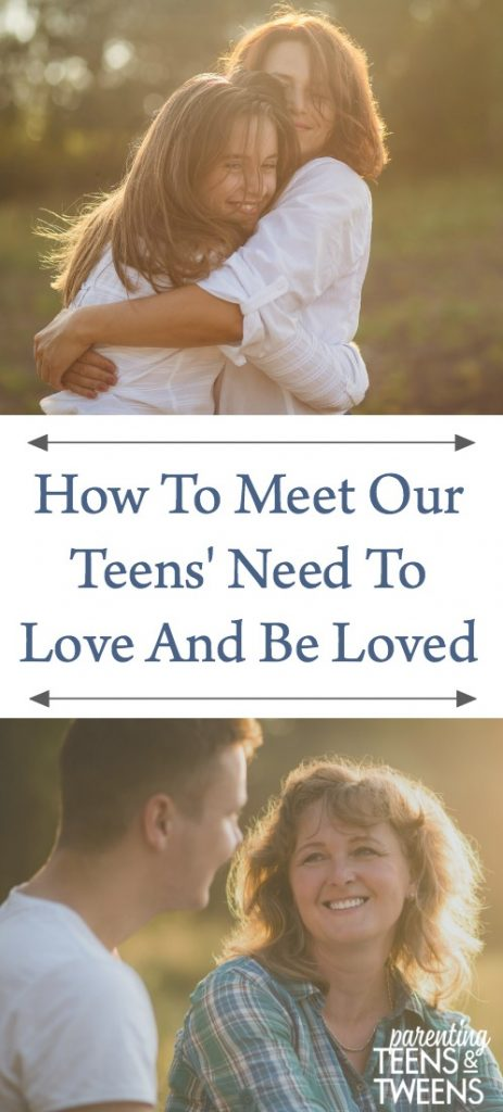 How to Meet Our Teens' Need To Love and Be Loved