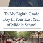 to my eighth grade boy in your last year of middle school