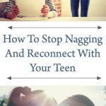 How To Stop Nagging and Reconnect with Your Teen