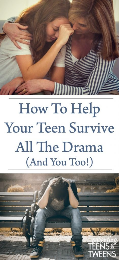 How To Help Your Teen Survive All The Drama (And You Too!)