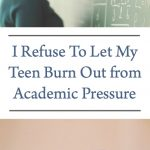 I Refuse To Let My Teen Burn Out from Academic Pressure