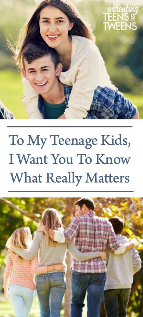 To My Teenage Kids, I Want You To Know What Really Matters