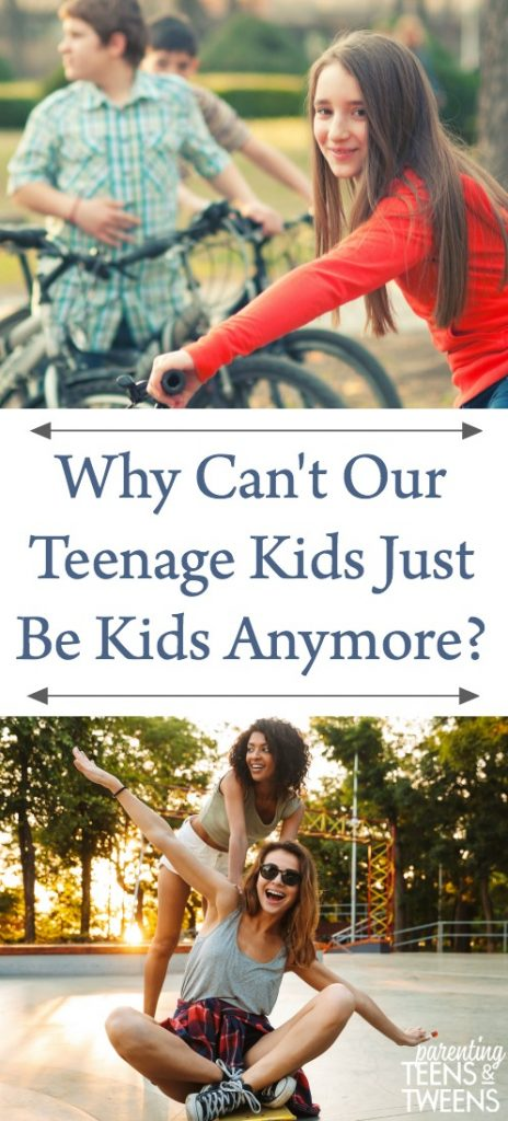 Why Can't Our Teenage Kids Just Be Kids Anymore?