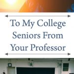 To My College Seniors From Your Professor