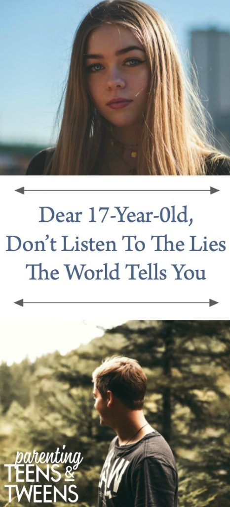 Dear 17-Year-0ld, Don't Listen To The Lies the World Tells You