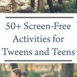50+ Screen-Free Activities for Tweens and Teens