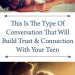 This Is The Type Of Conversation That Will Build Trust And Connection With Your Teen