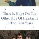 There is hope on the other side of heartache in the teen years