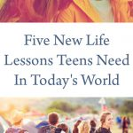 Five New Life Lessons Teens Need In Today's World