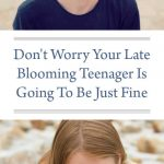 Don't Worry Your Late Blooming Teenager Is Going To Be Just Fine