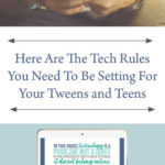 Here Are The Tech Rules You Need To Be Setting For Your Tweens and Teens