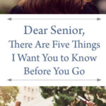 Dear Senior, There Are Five Things I Want You to Know Before You Go